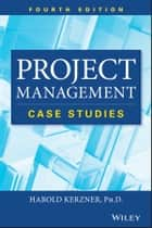 Project Management - Case Studies ebook by Harold Kerzner