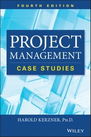 Project Management - Case Studies ebook by Harold R. Kerzner