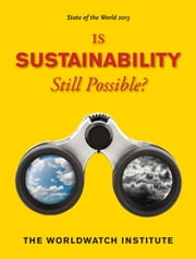 State of the World 2013 - Is Sustainability Still Possible? ebook by The Worldwatch Institute