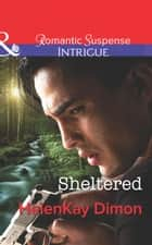 Sheltered (Mills & Boon Intrigue) (Corcoran Team: Bulletproof Bachelors, Book 2) ebook by HelenKay Dimon