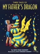 Three Tales of My Father's Dragon ebook by Ruth Stiles Gannett