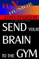 Send Your Brain To the Gym ebook by Don A. Singletary