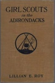Girl Scouts in the Adirondacks ebook by Lillian Elizabeth Roy