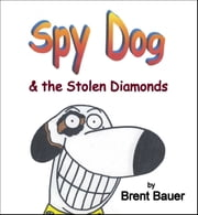 Spy Dog & the Stolen Diamonds (Children's Picture Book) ebook by Brent Bauer