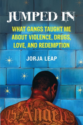 Jumped In - What Gangs Taught Me about Violence, Drugs, Love, and Redemption ebook by Jorja Leap