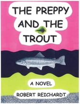 The Preppy and the Trout ebook by Robert Reichardt