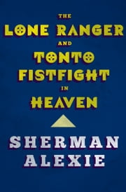 The Lone Ranger and Tonto Fistfight in Heaven ebook by Kobo.Web.Store.Products.Fields.ContributorFieldViewModel