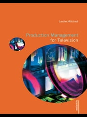 Production Management for Television ebook by Leslie Mitchell