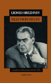 Leonid I. Brezhnev, Pages From His Life: Written under the Auspices of the Academy of Sciences of the USSR ebook by Brezhnev, Leonid I.