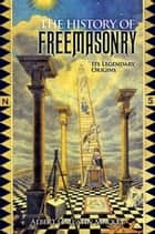 The History of Freemasonry - Its Legendary Origins ebook by Albert Gallatin Mackey