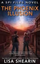 The Phoenix Illusion - The SPI FIles, #6 ebook by Lisa Shearin