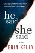 He Said/She Said - A Novel ebook by Erin Kelly