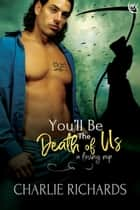 You'll be the Death of Us ebook by Charlie Richards