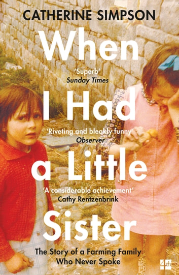 When I Had a Little Sister: The Story of a Farming Family Who Never Spoke ebook by Catherine Simpson