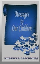 Messages to Our Children ebook by Alberta Lampkins