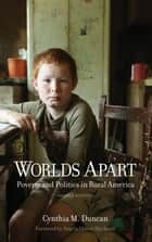 Worlds Apart - Poverty and Politics in Rural America, Second Edition ebook by Cynthia M. Duncan, Angela Blackwell