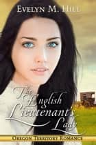 The English Lieutenant's lady - Oregon Territory Romance ebook by Evelyn M. Hill