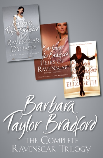 The Complete Ravenscar Trilogy: The Ravenscar Dynasty, Heirs of Ravenscar, Being Elizabeth ebook by Barbara Taylor Bradford
