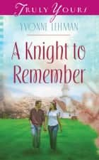 A Knight to Remember ebook by Yvonne Lehman