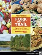 Another Fork in the Trail - Vegetarian and Vegan Recipes for the Backcountry ebook by Laurie Ann March