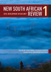 New South African Review 1 - 2010: Development or Decline? ebook by John Daniel,Prishani Naidoo,Devan Pillay,Roger Southall