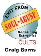 Exit from Soul-Abuse ebook by Graig Burns