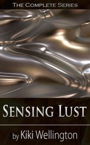 Sensing Lust (The Complete Series) - The Sensing Lust Series, #6 ebook by Kiki Wellington