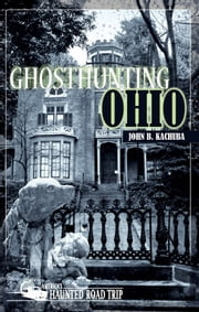 Ghosthunting Ohio ebook by John B. Kachuba