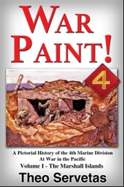 War Paint ! A Pictorial History of the 4th Marine Division at War in the Pacific. Volume I - The Marshall Islands (Roi & Namur) ebook by Theo Servetas