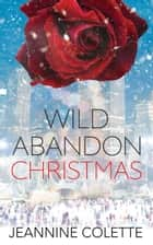 Wild Abandon Christmas ebook by Jeannine Colette