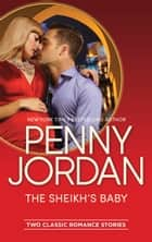 The Sheikh's Baby - One Night with the Sheikh\The Sheikh's Blackmailed Mistress ebook by Penny Jordan