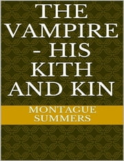 The Vampire: His Kith and Kin ebook by Montague Summers