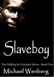 Slaveboy, The Fiddling for Freedom Series, Book 1 ebook by Michael Wenberg