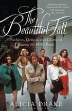 The Beautiful Fall - Fashion, Genius and Glorious Excess in 1970s Paris eBook by Alicia Drake