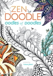 Zen Doodle Oodles of Doodles ebook by Tonia Jenny