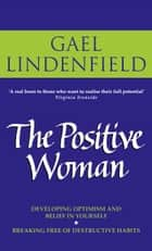 The Positive Woman ebook by Gael Lindenfield