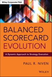 Balanced Scorecard Evolution - A Dynamic Approach to Strategy Execution ebook by Paul R. Niven