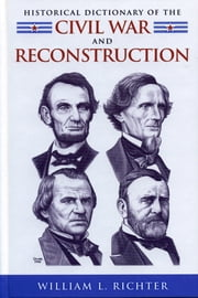 Historical Dictionary of the Civil War and Reconstruction ebook by William L. Richter