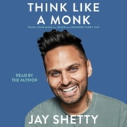 Think Like a Monk - Train Your Mind for Peace and Purpose Every Day audiobook by Jay Shetty