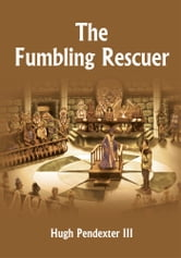 The Fumbling Rescuer ebook by Hugh Pendexter III