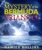 The Mystery of the Bermuda Triangle ebook by Damien Rollins
