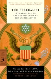 The Federalist - A Commentary on the Constitution of the United States ebook by Alexander Hamilton,John Jay,James Madison