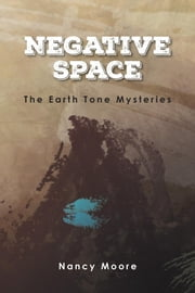Negative Space - The Earth Tone Mysteries ebook by Nancy Moore