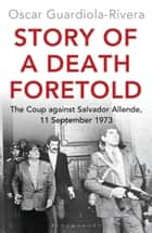Story of a Death Foretold - The Coup against Salvador Allende, 11 September 1973 ebook by Oscar Guardiola-Rivera