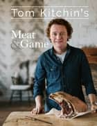Tom Kitchin's Meat and Game ebook by Mr Tom Kitchin