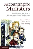 Accounting for Ministers - Scandal and Survival in British Government 1945–2007 ebook by Samuel Berlinski, Torun Dewan, Professor Keith Dowding