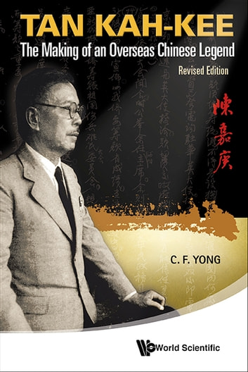Tan Kah-Kee - The Making of an Overseas Chinese LegendRevised Edition eBook by Ching-Fatt Yong