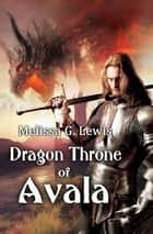 Dragon Throne of Avala - Legends of Sapphirus Series, #1 ebook by Melissa G. Lewis