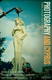 Photography and Cyprus - Time, Place and Identity ebook by Liz Wells,Theopisti Stylianou-Lambert