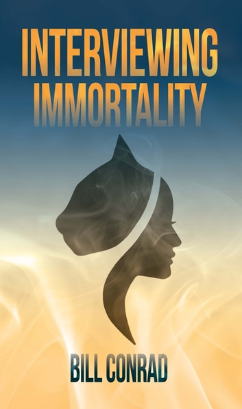 Interviewing Immortality ebook by Bill Conrad